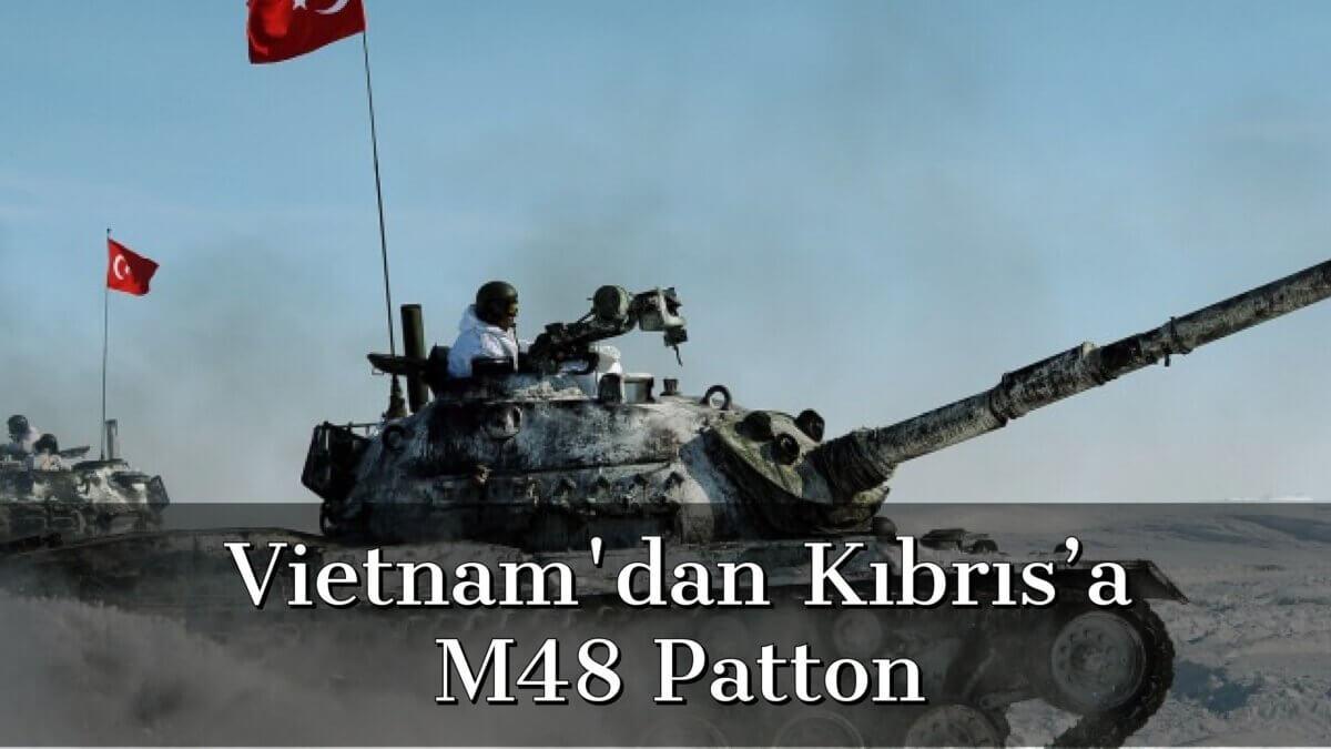 Vietnam'dan Kıbrıs'a M48 Patton